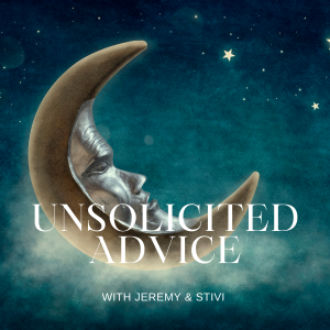 Unsolicited Advice Podcast with Jeremy and Stivi, Episode 1