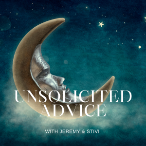 Unsolicited Advice with Jeremy and Stivi Episode 15